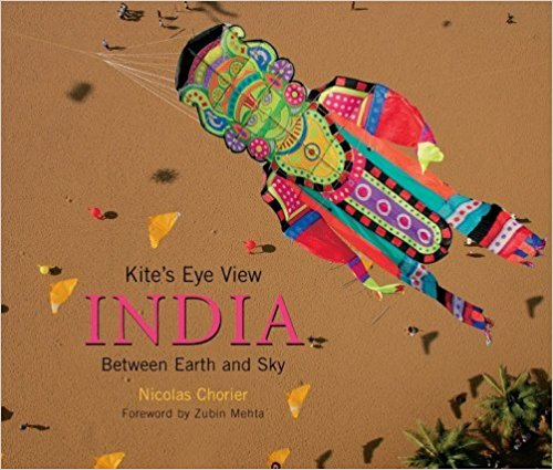 cover of the book : Kite eye view: india-between earth and sky by Nicolas Chorier